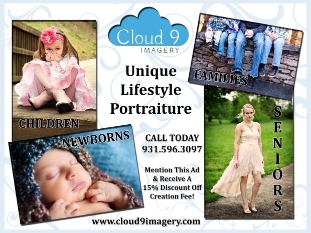 Cloud 9 Imagery 931.596.3097 www.cloud9imagery.com cloud9imagery@gmail.com Find Us On Facebook & Twitter!